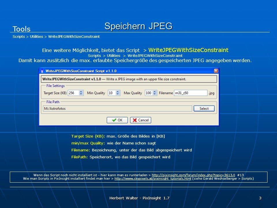Herbert Walter - PixInsight 1.7 3 Speichern JPEG Tools Target Size (KB): max. Größe des Bildes in [KB] min/max Quality: wie der Name schon sagt Filena