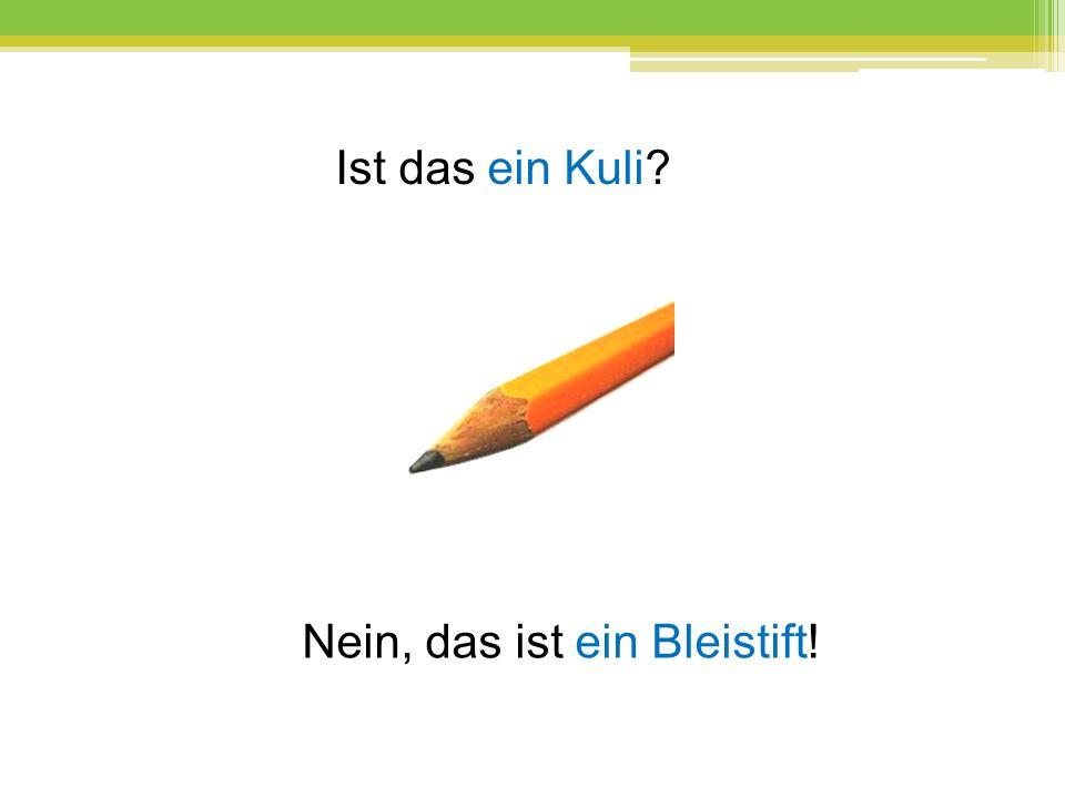 Ist das ein Kuli? Nein, das ist ein Bleistift!
