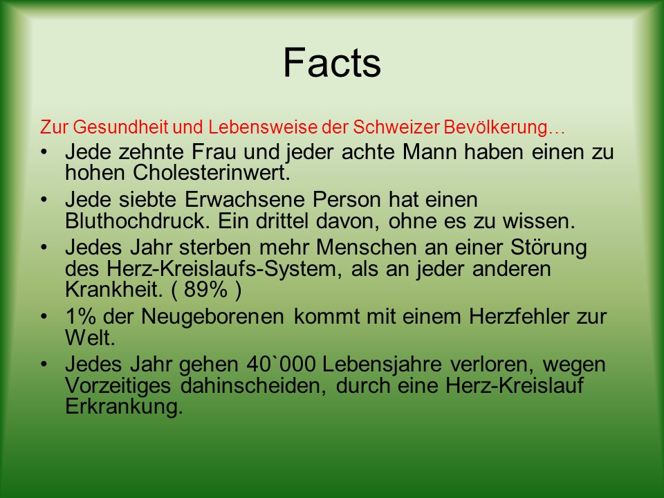 Facts Zur Gesundheit und Lebensweise der Schweizer Bevölkerung… Jede zehnte Frau und jeder achte Mann haben einen zu hohen Cholesterinwert. Jede siebt
