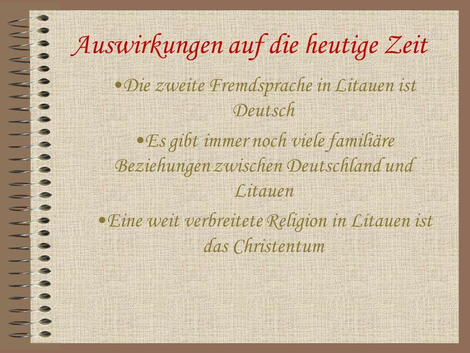 Auswirkungen auf die heutige Zeit Die zweite Fremdsprache in Litauen ist Deutsch Es gibt immer noch viele familiäre Beziehungen zwischen Deutschland u