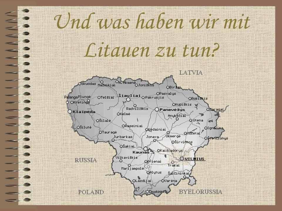 Und was haben wir mit Litauen zu tun?