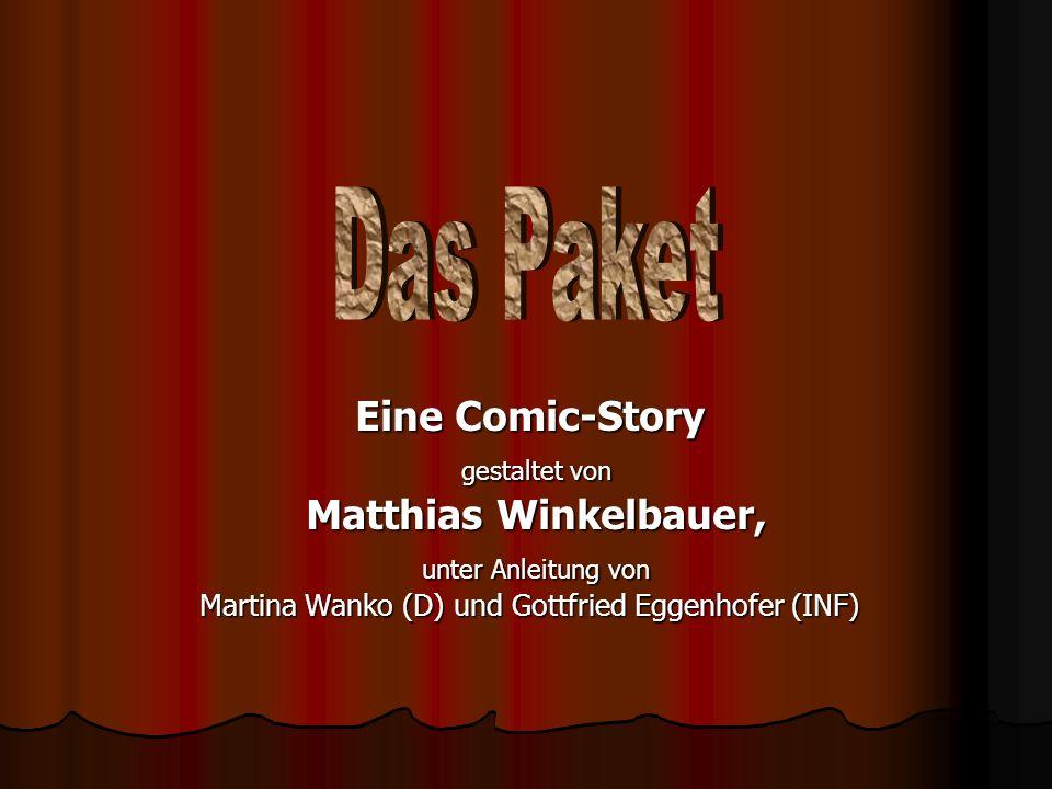 Eine Comic-Story gestaltet von gestaltet von Matthias Winkelbauer, Matthias Winkelbauer, unter Anleitung von unter Anleitung von Martina Wanko (D) und Gottfried Eggenhofer (INF)
