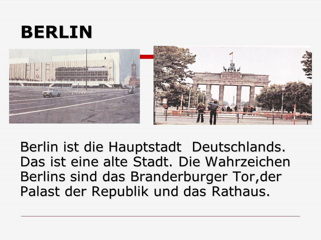 BERLIN Berlin ist die Hauptstadt Deutschlands. Das ist eine alte Stadt. Die Wahrzeichen Berlins sind das Branderburger Tor,der Palast der Republik und
