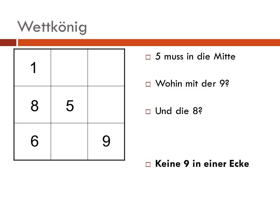 Wettkönig 5 muss in die Mitte Wohin mit der 9? Und die 8? Keine 9 in einer Ecke 5 9 1 8 6