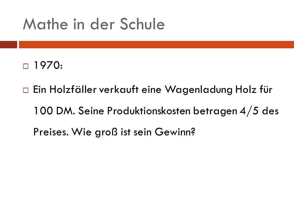 Mathe in der Schule 1970: Ein Holzfäller verkauft eine Wagenladung Holz für 100 DM. Seine Produktionskosten betragen 4/5 des Preises. Wie groß ist sei