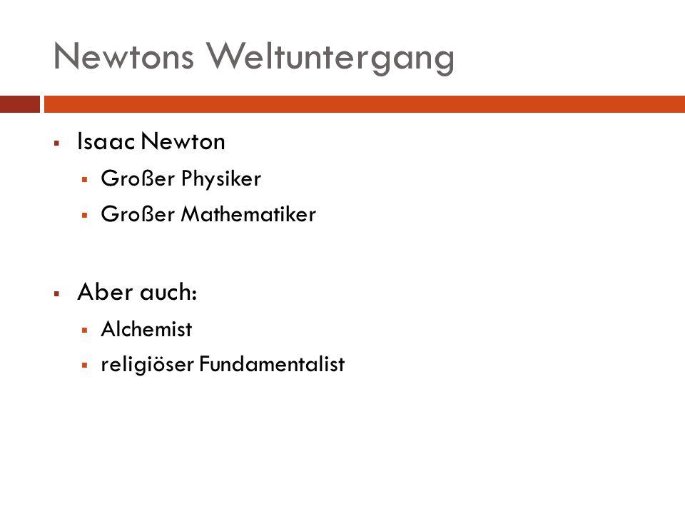 Newtons Weltuntergang Isaac Newton Großer Physiker Großer Mathematiker Aber auch: Alchemist religiöser Fundamentalist