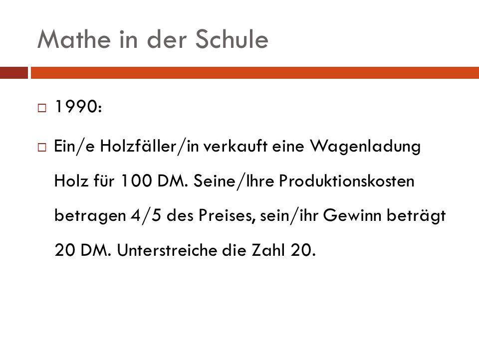 Mathe in der Schule 1990: Ein/e Holzfäller/in verkauft eine Wagenladung Holz für 100 DM. Seine/Ihre Produktionskosten betragen 4/5 des Preises, sein/i