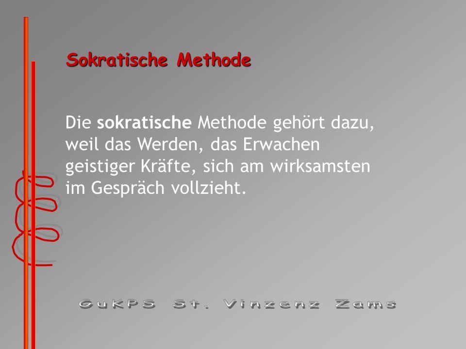 Sokratische Methode Die sokratische Methode gehört dazu, weil das Werden, das Erwachen geistiger Kräfte, sich am wirksamsten im Gespräch vollzieht.
