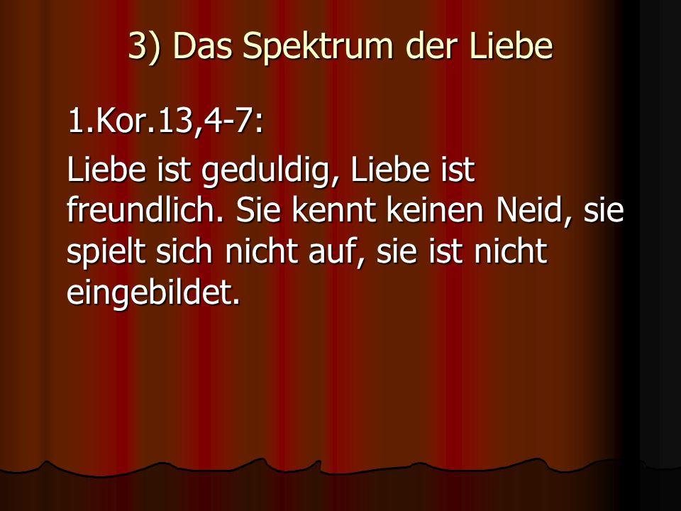 1.Kor.13,4-7: Liebe ist geduldig, Liebe ist freundlich. Sie kennt keinen Neid, sie spielt sich nicht auf, sie ist nicht eingebildet.