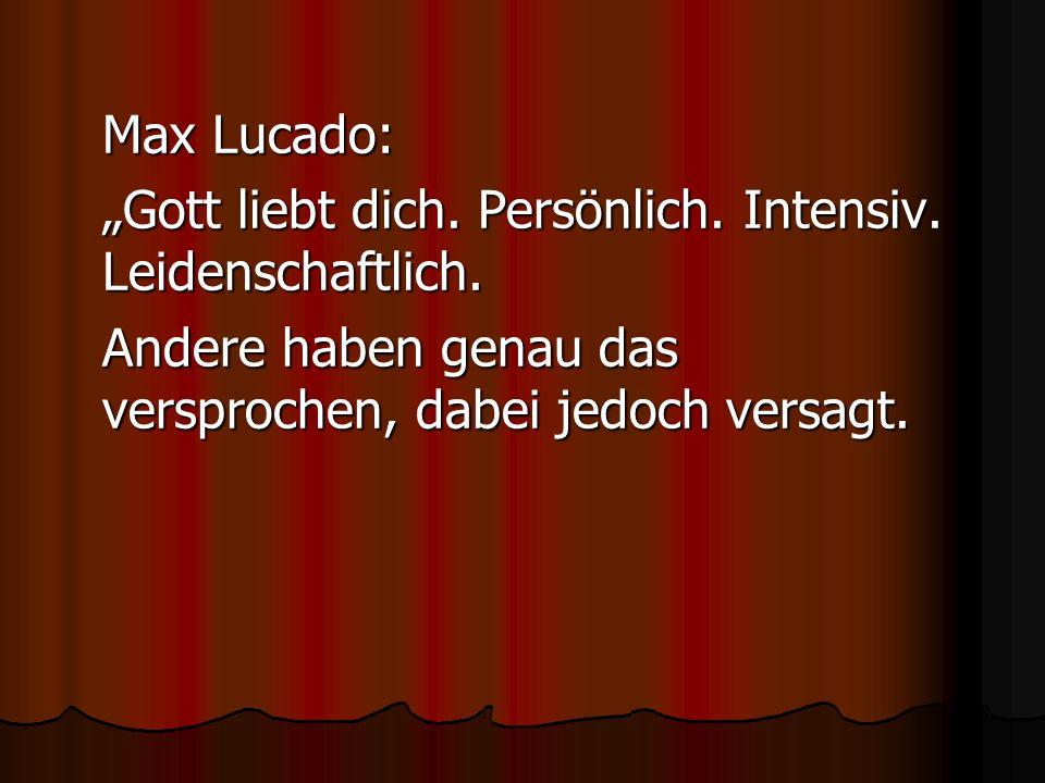 Max Lucado: Gott liebt dich. Persönlich. Intensiv. Leidenschaftlich. Andere haben genau das versprochen, dabei jedoch versagt.