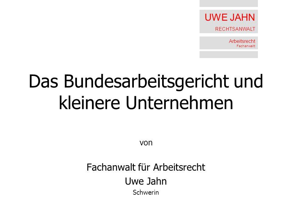 UWE JAHN RECHTSANWALT Arbeitsrecht Fachanwaltt Das Bundesarbeitsgericht und kleinere Unternehmen von Fachanwalt für Arbeitsrecht Uwe Jahn Schwerin