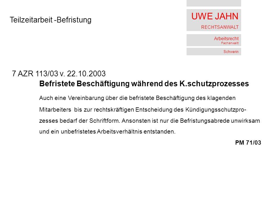 UWE JAHN RECHTSANWALT Arbeitsrecht Fachanwaltt Schwerin Teilzeitarbeit -Befristung 7 AZR 113/03 v.