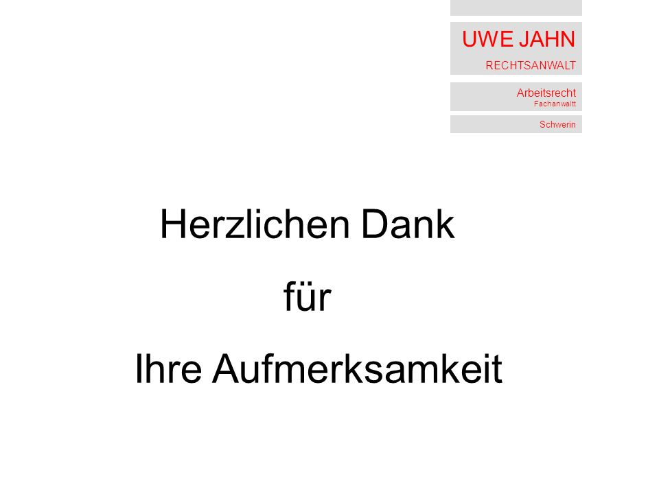 UWE JAHN RECHTSANWALT Arbeitsrecht Fachanwaltt Schwerin Herzlichen Dank für Ihre Aufmerksamkeit