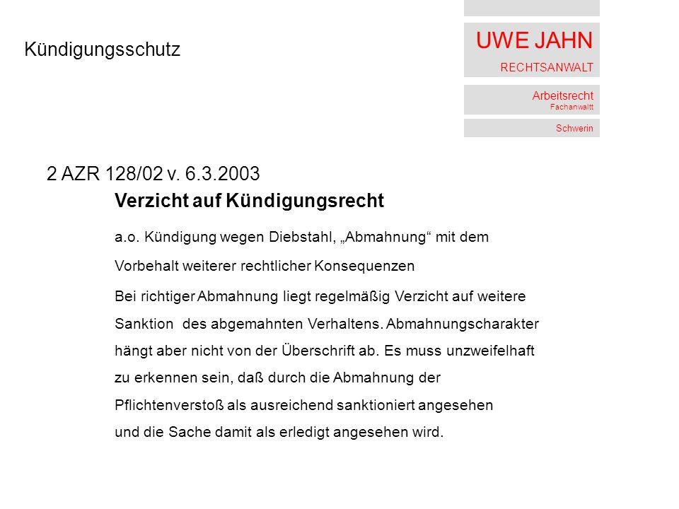UWE JAHN RECHTSANWALT Arbeitsrecht Fachanwaltt Schwerin Kündigungsschutz 2 AZR 128/02 v.