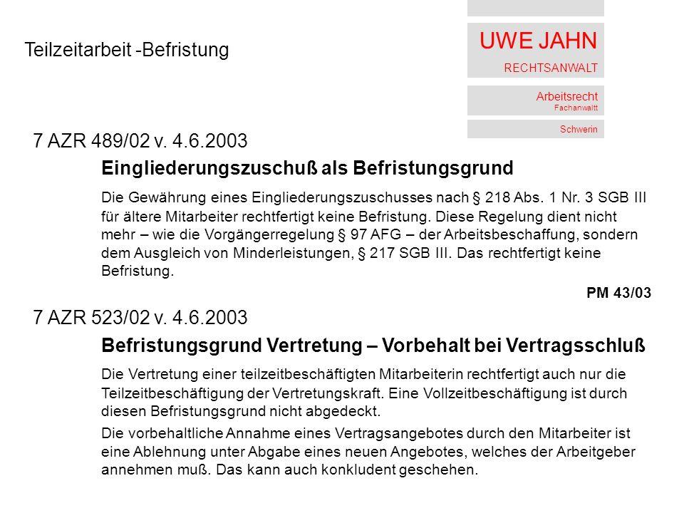 UWE JAHN RECHTSANWALT Arbeitsrecht Fachanwaltt Schwerin Teilzeitarbeit -Befristung 7 AZR 489/02 v.
