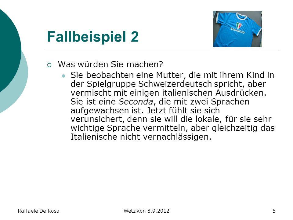 Raffaele De RosaWetzikon 8.9.20126 Fallbeispiel 3 Was würden Sie machen.