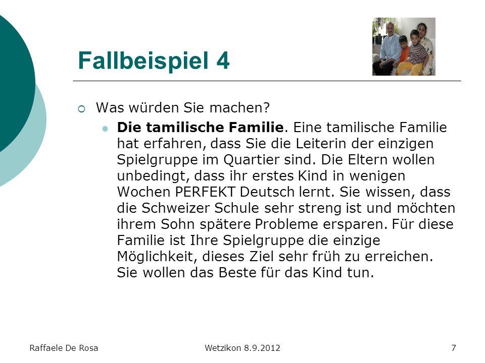 Raffaele De RosaWetzikon 8.9.20128 Fallbeispiel 5 Was würden Sie machen.