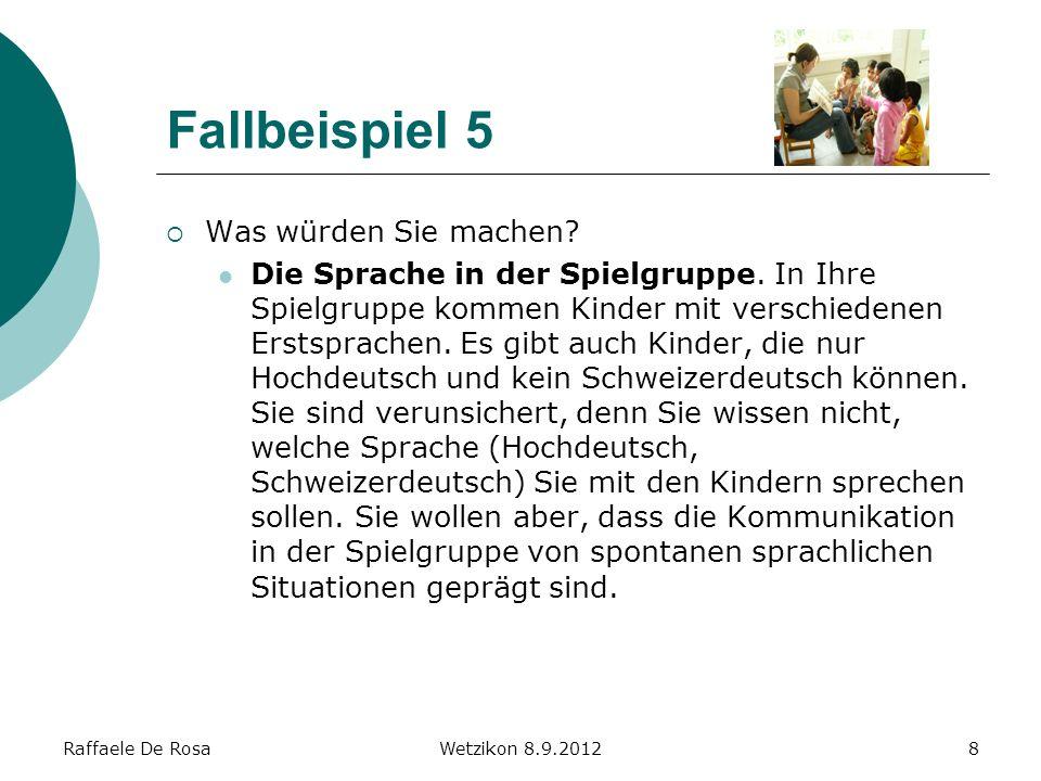 Raffaele De RosaWetzikon 8.9.20129 Fallbeispiel 6 Was würden Sie machen.