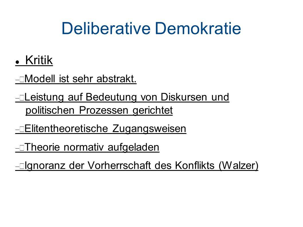 Deliberative Demokratie Kritik Modell ist sehr abstrakt.