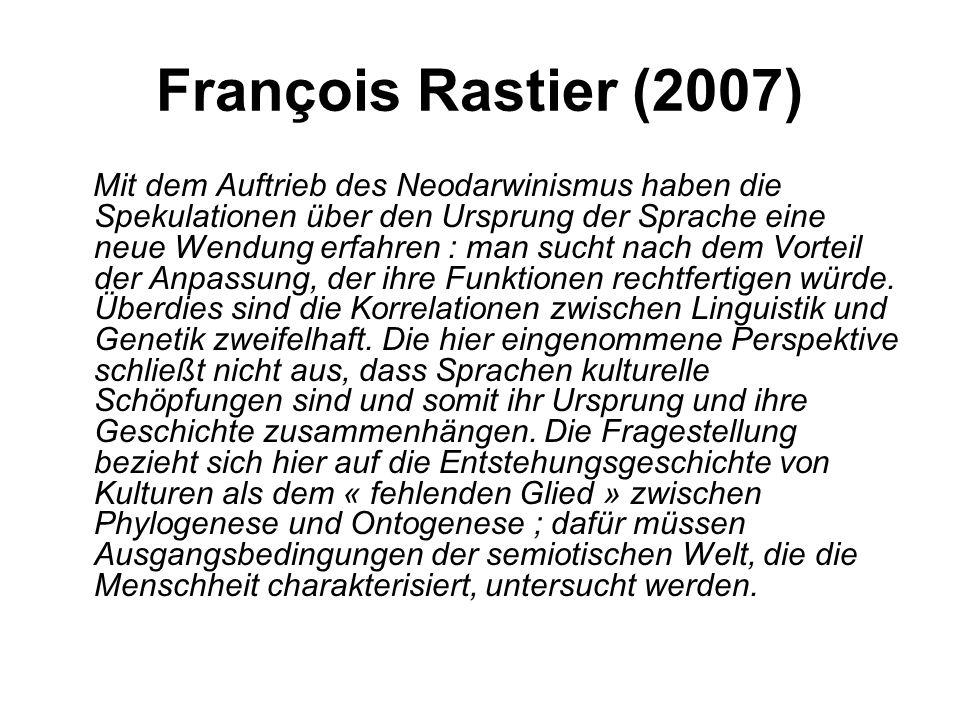 François Rastier (2007) Mit dem Auftrieb des Neodarwinismus haben die Spekulationen über den Ursprung der Sprache eine neue Wendung erfahren : man suc
