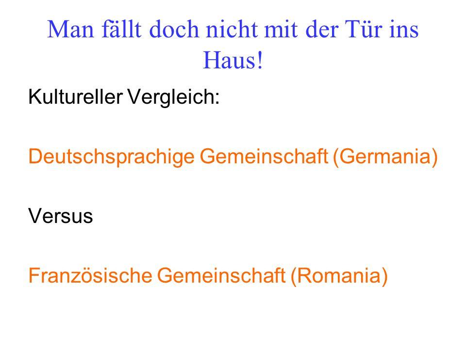 Man fällt doch nicht mit der Tür ins Haus! Kultureller Vergleich: Deutschsprachige Gemeinschaft (Germania) Versus Französische Gemeinschaft (Romania)