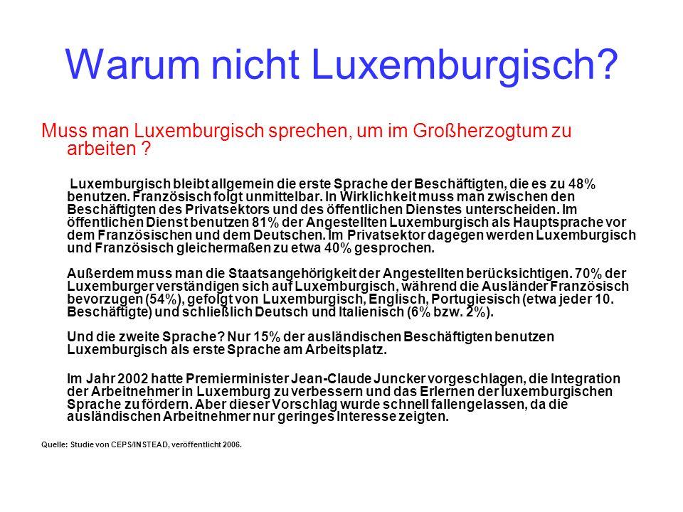 Warum nicht Luxemburgisch? Muss man Luxemburgisch sprechen, um im Großherzogtum zu arbeiten ? Luxemburgisch bleibt allgemein die erste Sprache der Bes