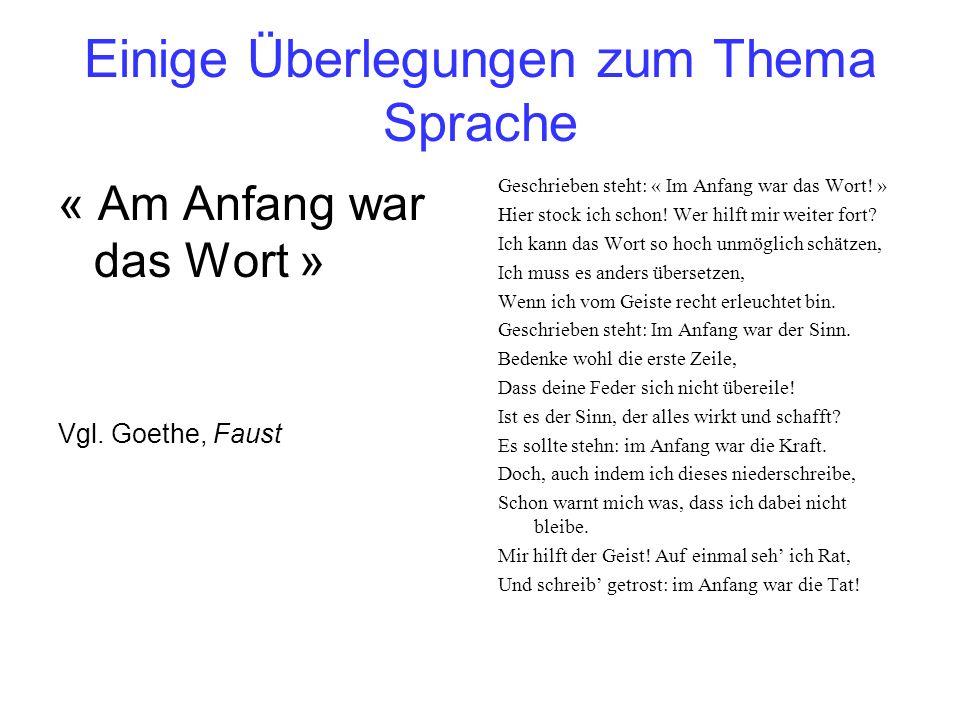 Einige Überlegungen zum Thema Sprache « Am Anfang war das Wort » Vgl. Goethe, Faust Geschrieben steht: « Im Anfang war das Wort! » Hier stock ich scho
