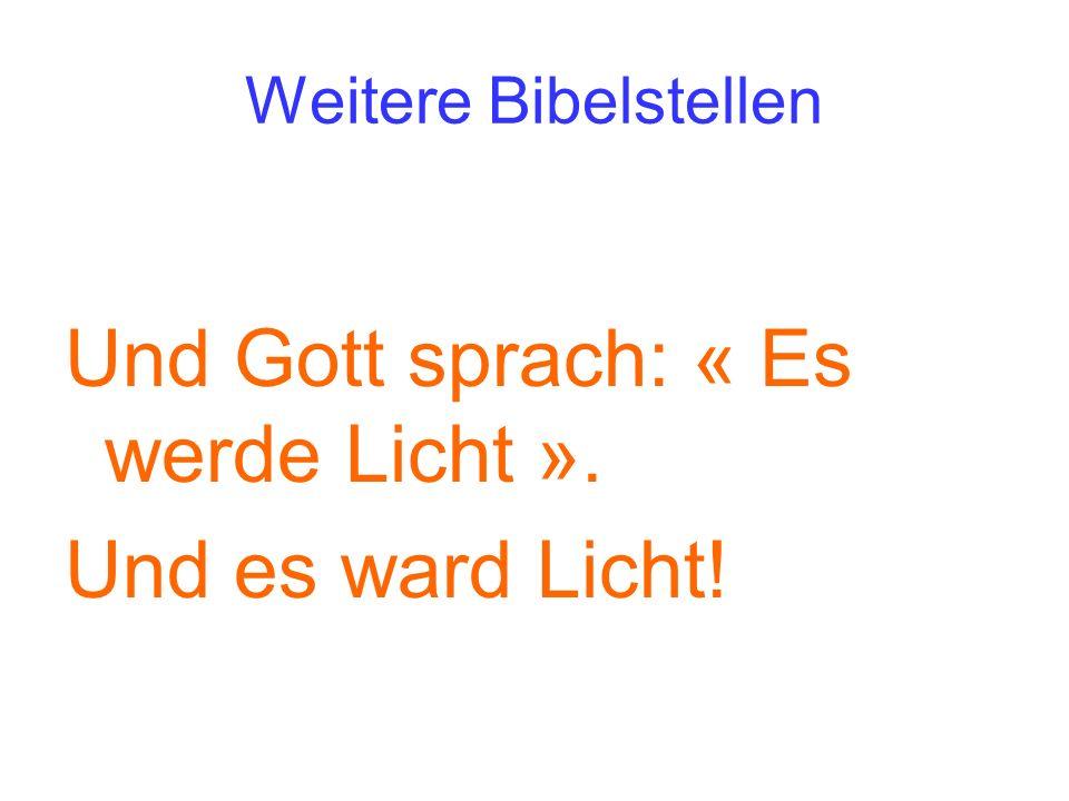 Weitere Bibelstellen Und Gott sprach: « Es werde Licht ». Und es ward Licht!