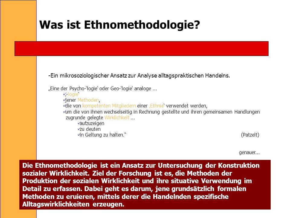 Was ist Ethnomethodologie.-Ein mikrosoziologischer Ansatz zur Analyse alltagspraktischen Handelns.