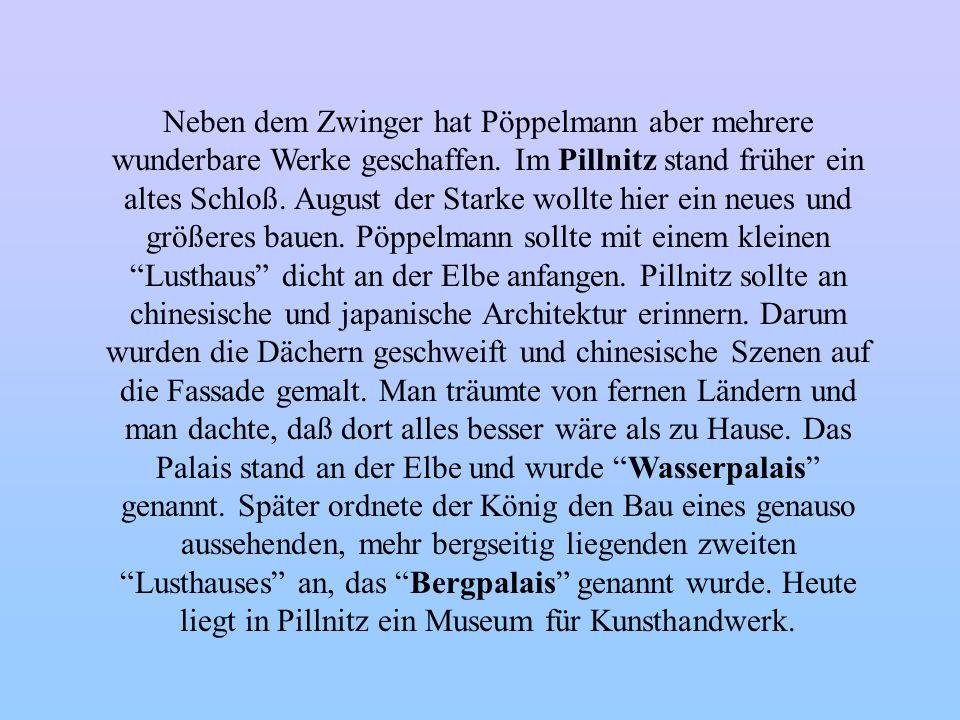 Der Zwinger wuchs nach und nach und verwandelte sich dabei, selbst was den Zweck anging: zuerst Orangerie, dann Festplatz, wurde er 1729 schließlich Museum und das blieb er bis heute.