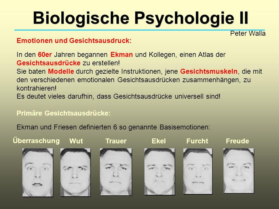Biologische Psychologie II Peter Walla Emotionen und Gesichtsausdruck: In den 60er Jahren begannen Ekman und Kollegen, einen Atlas der Gesichtsausdrücke zu erstellen.