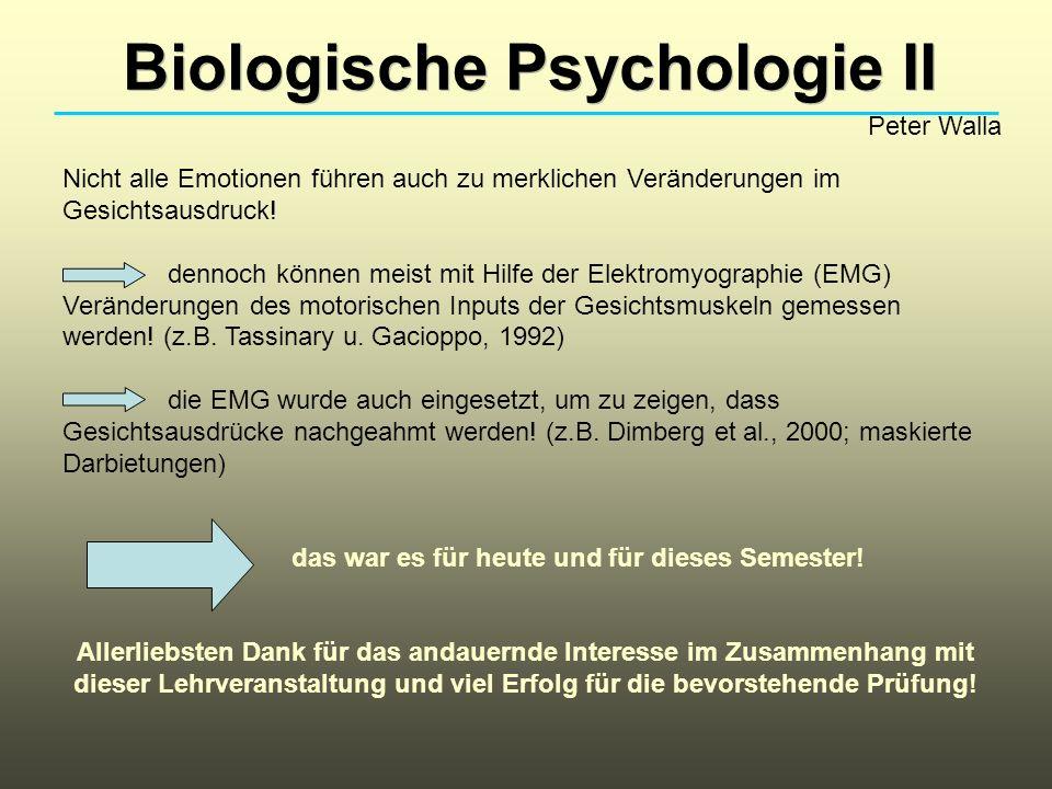 Biologische Psychologie II Peter Walla Nicht alle Emotionen führen auch zu merklichen Veränderungen im Gesichtsausdruck! dennoch können meist mit Hilf