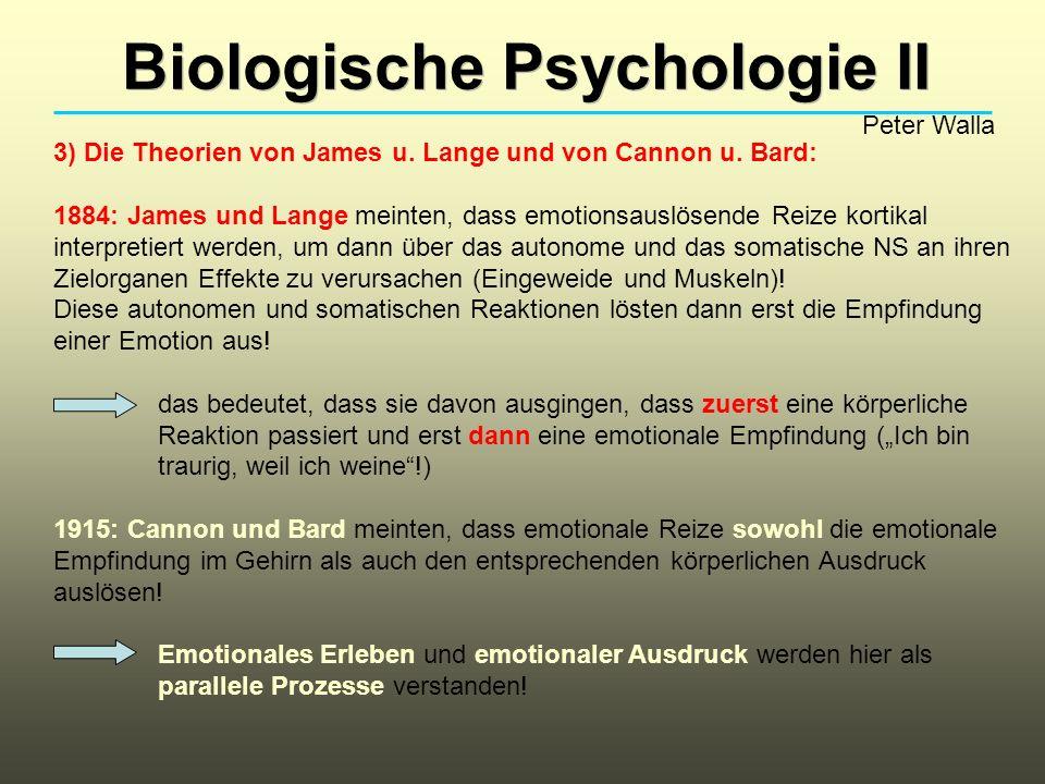 Biologische Psychologie II Peter Walla 3) Die Theorien von James u.
