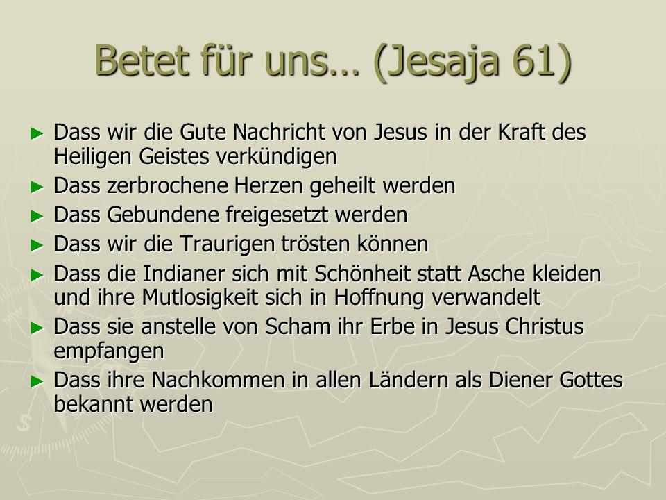 Betet für uns… (Jesaja 61) Dass wir die Gute Nachricht von Jesus in der Kraft des Heiligen Geistes verkündigen Dass wir die Gute Nachricht von Jesus i