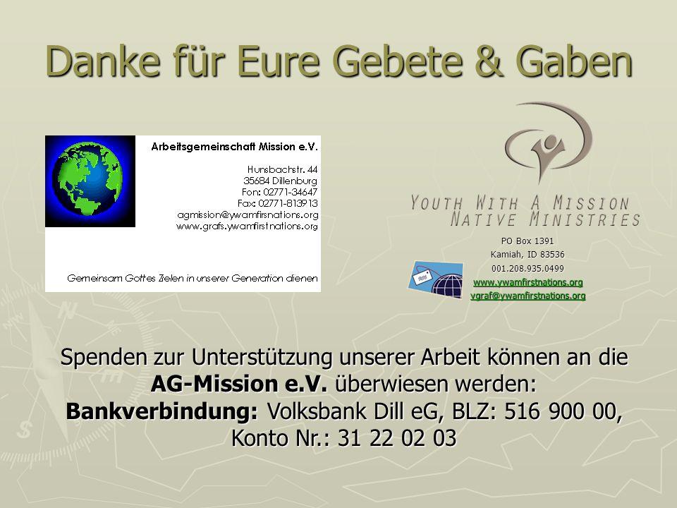 Danke für Eure Gebete & Gaben PO Box 1391 Kamiah, ID 83536 001.208.935.0499 www.ywamfirstnations.org vgraf@ywamfirstnations.org Spenden zur Unterstütz