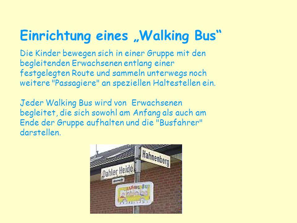 Einrichtung eines Walking Bus Die Kinder bewegen sich in einer Gruppe mit den begleitenden Erwachsenen entlang einer festgelegten Route und sammeln un