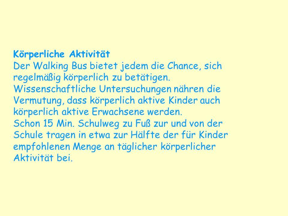 Körperliche Aktivität Der Walking Bus bietet jedem die Chance, sich regelmäßig körperlich zu betätigen. Wissenschaftliche Untersuchungen nähren die Ve