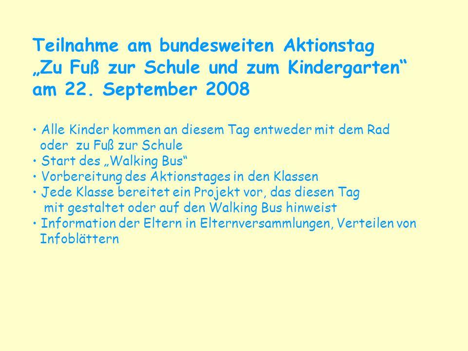 Teilnahme am bundesweiten Aktionstag Zu Fuß zur Schule und zum Kindergarten am 22. September 2008 Alle Kinder kommen an diesem Tag entweder mit dem Ra