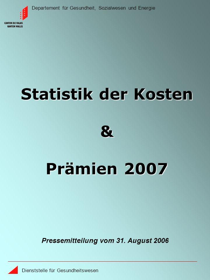 Departement für Gesundheit, Sozialwesen und Energie Dienststelle für Gesundheitswesen Statistik der Kosten & Prämien 2007 Pressemitteilung vom 31. Aug