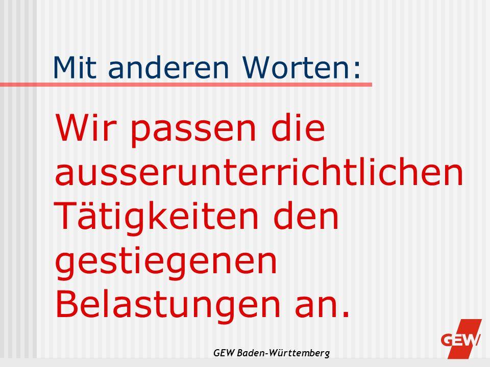 GEW Baden-Württemberg Mit anderen Worten: Wir passen die ausserunterrichtlichen Tätigkeiten den gestiegenen Belastungen an.