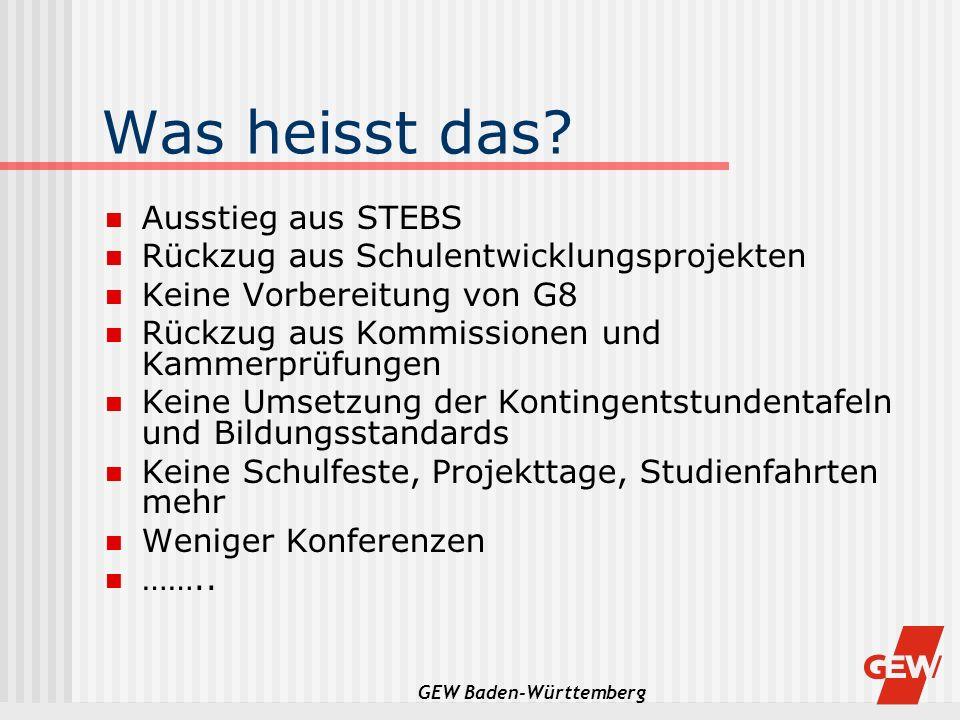 GEW Baden-Württemberg Was heisst das? Ausstieg aus STEBS Rückzug aus Schulentwicklungsprojekten Keine Vorbereitung von G8 Rückzug aus Kommissionen und