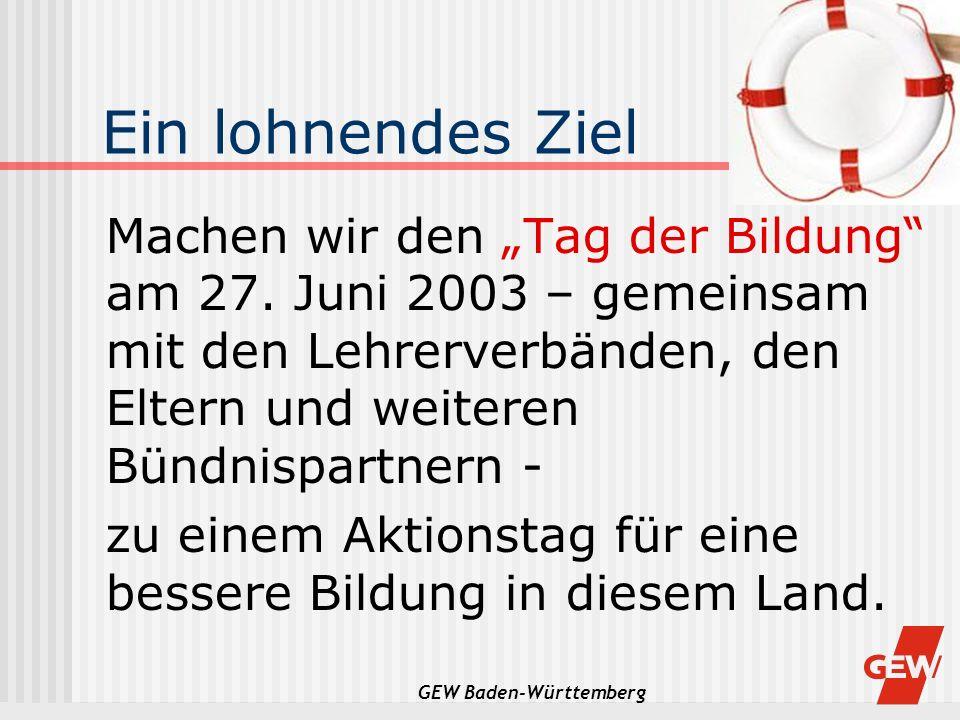 GEW Baden-Württemberg Ein lohnendes Ziel Machen wir den Tag der Bildung am 27. Juni 2003 – gemeinsam mit den Lehrerverbänden, den Eltern und weiteren