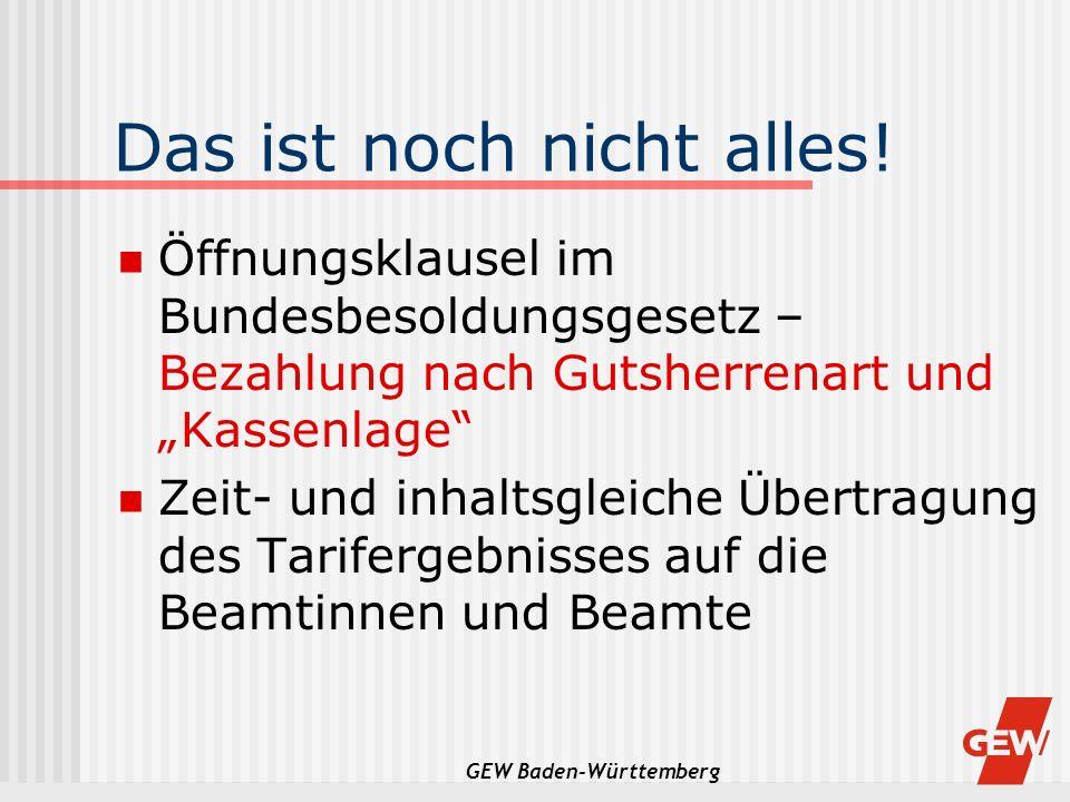 GEW Baden-Württemberg Das ist noch nicht alles! Öffnungsklausel im Bundesbesoldungsgesetz – Bezahlung nach Gutsherrenart und Kassenlage Zeit- und inha
