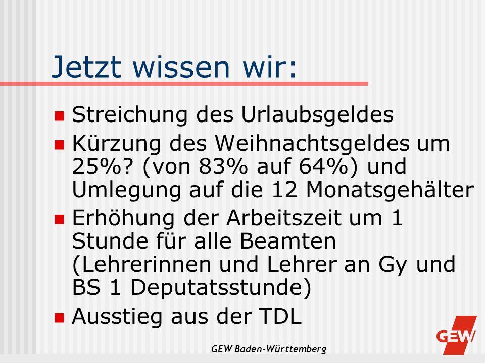 GEW Baden-Württemberg Jetzt wissen wir: Streichung des Urlaubsgeldes Kürzung des Weihnachtsgeldes um 25%? (von 83% auf 64%) und Umlegung auf die 12 Mo