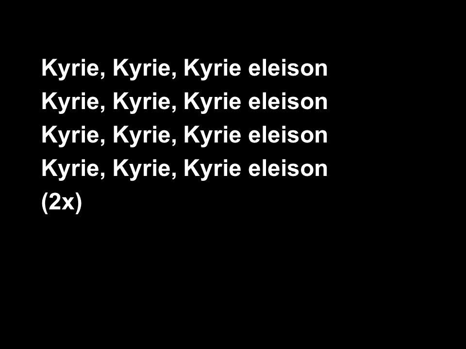 Kyrie, Kyrie, Kyrie eleison (2x)