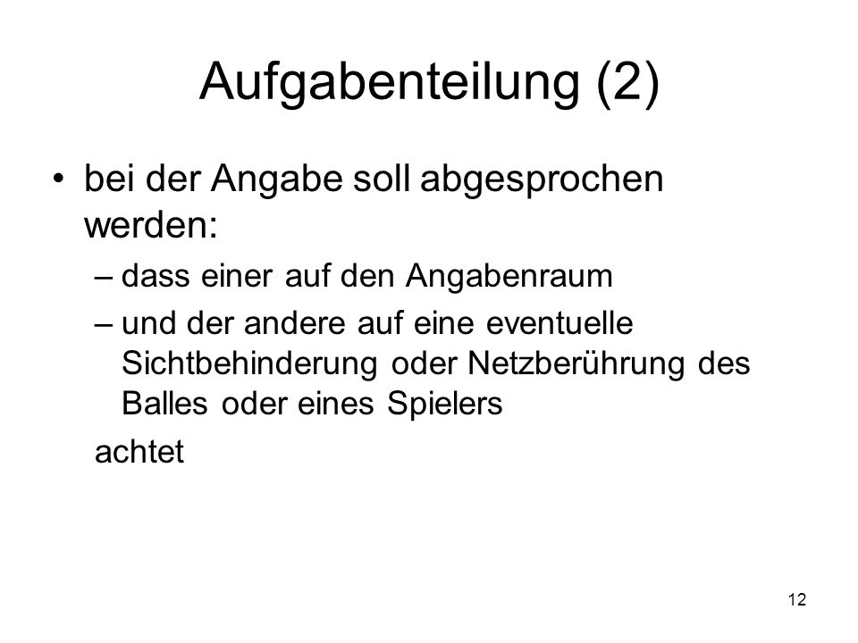 12 Aufgabenteilung (2) bei der Angabe soll abgesprochen werden: –dass einer auf den Angabenraum –und der andere auf eine eventuelle Sichtbehinderung o