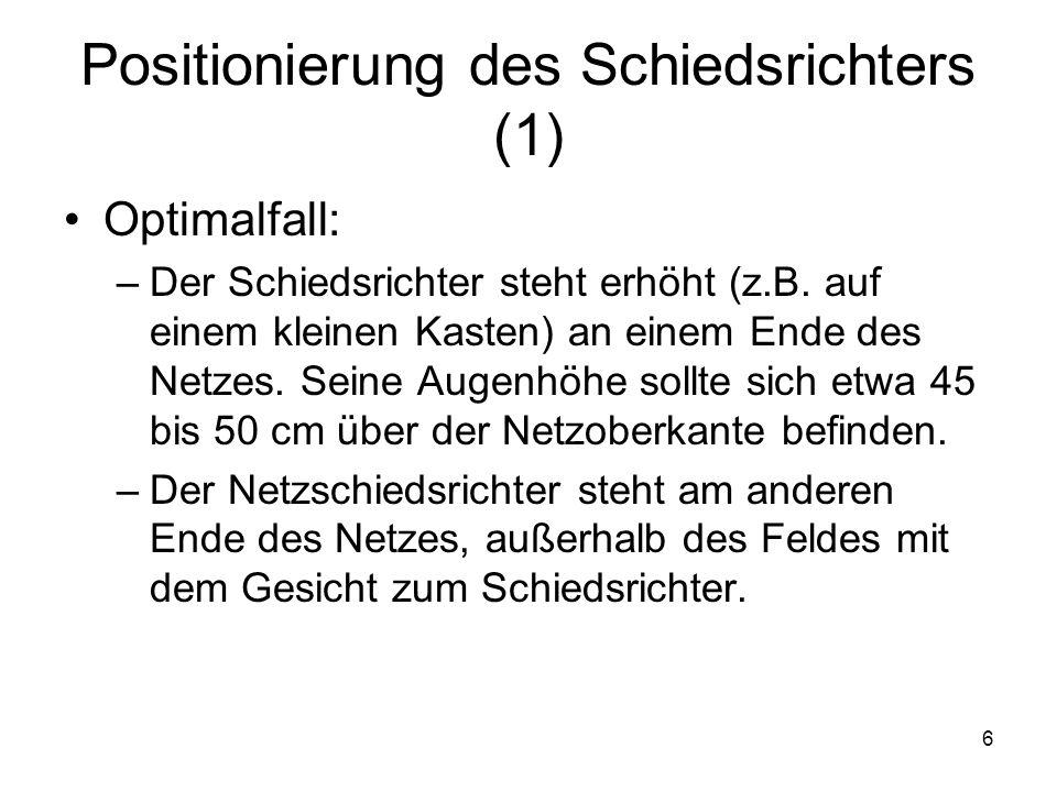 7 Positionierung des Schiedsrichters (2) Mindestens: –Spielleitung immer im Stehen und nicht im Sitzen Im Sitzen kann z.B.