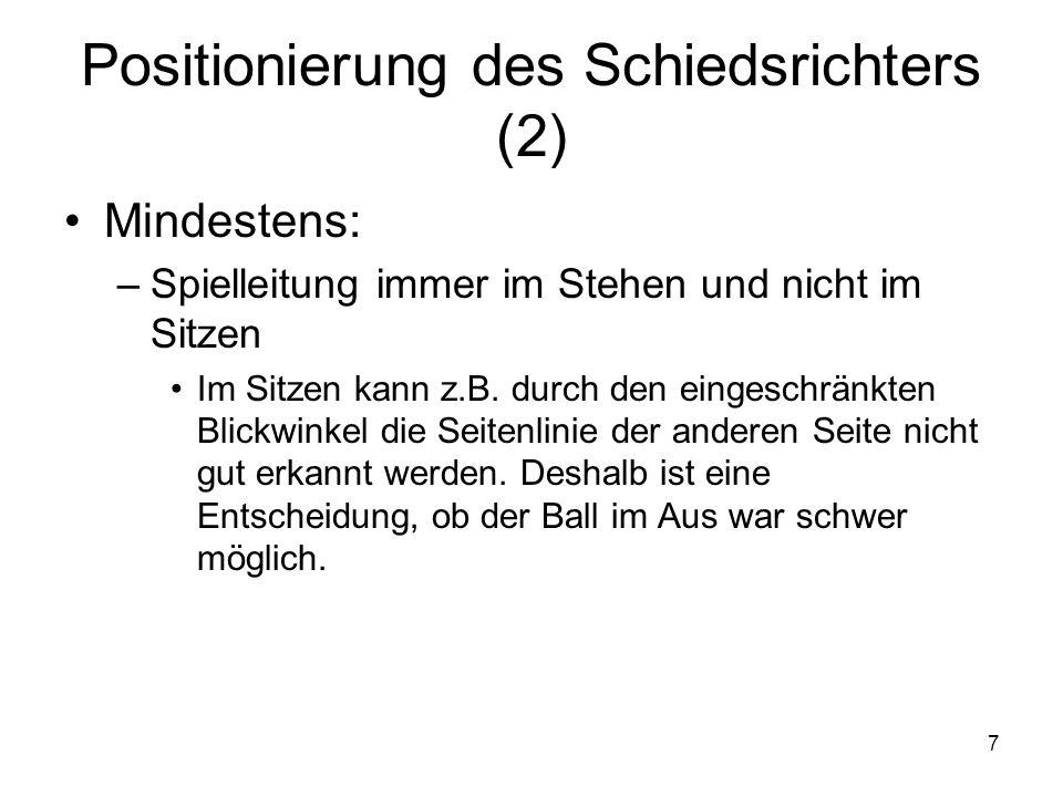 8 Positionierung des Schiedsrichters (3) Beweglichkeit: –Möglichkeit, Blickwinkel zu ändern, um z.B.