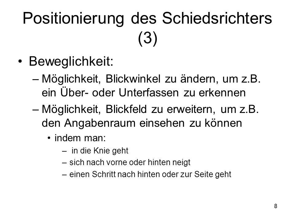 8 Positionierung des Schiedsrichters (3) Beweglichkeit: –Möglichkeit, Blickwinkel zu ändern, um z.B. ein Über- oder Unterfassen zu erkennen –Möglichke