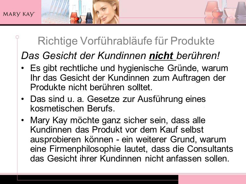 Richtige Vorführabläufe für Produkte Das Gesicht der Kundinnen nicht berühren! Es gibt rechtliche und hygienische Gründe, warum Ihr das Gesicht der Ku